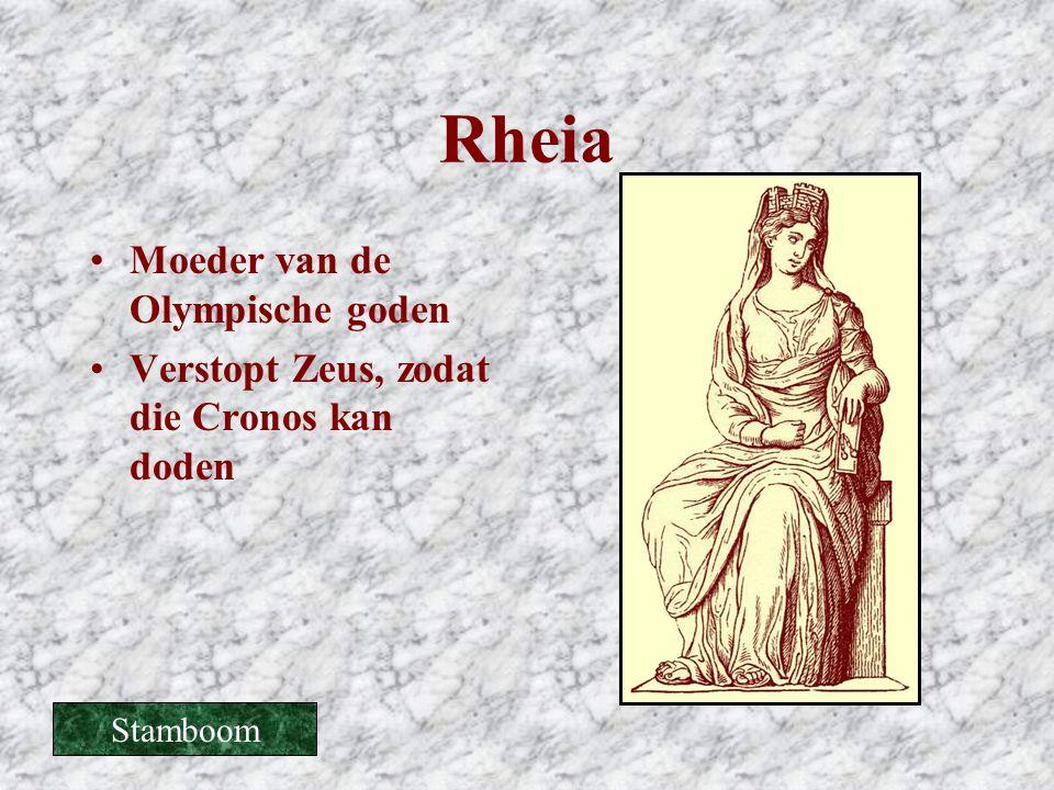 Rheia •Moeder van de Olympische goden •Verstopt Zeus, zodat die Cronos kan doden Stamboom