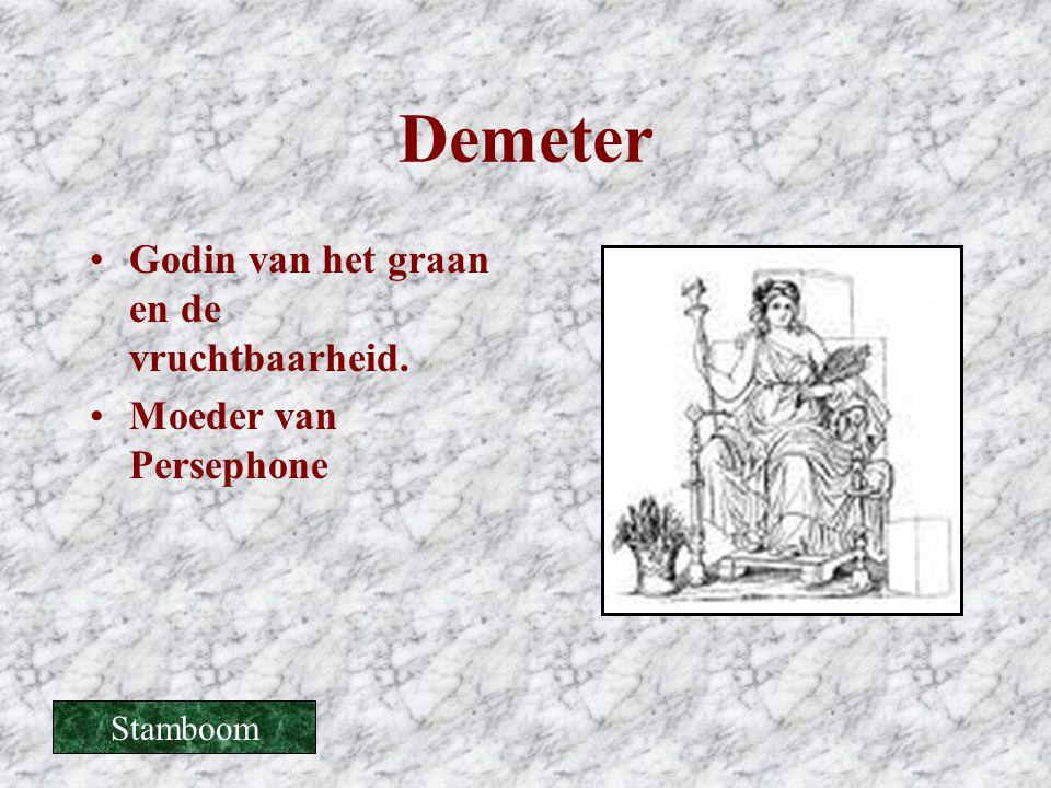 Demeter •Godin van het graan en de vruchtbaarheid. •Moeder van Persephone Stamboom