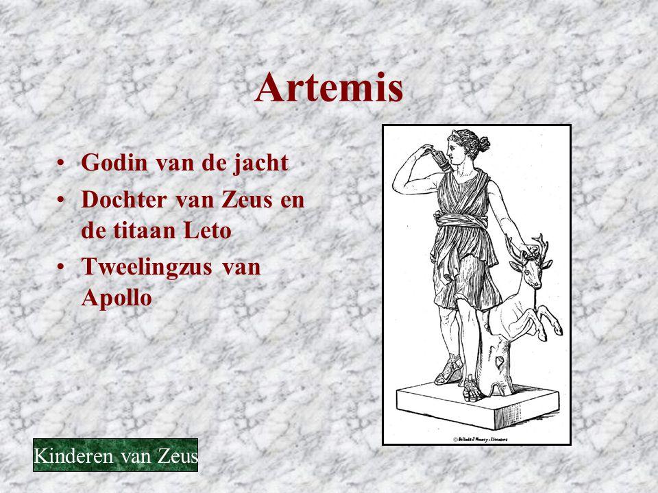 Artemis •Godin van de jacht •Dochter van Zeus en de titaan Leto •Tweelingzus van Apollo Kinderen van Zeus