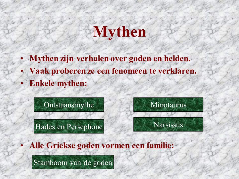 Mythen •Mythen zijn verhalen over goden en helden. •Vaak proberen ze een fenomeen te verklaren. •Enkele mythen: •Alle Griekse goden vormen een familie