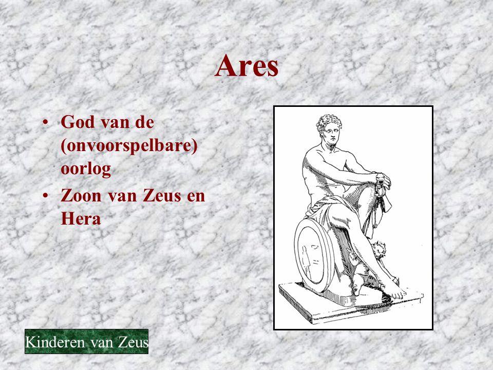 Ares •God van de (onvoorspelbare) oorlog •Zoon van Zeus en Hera Kinderen van Zeus