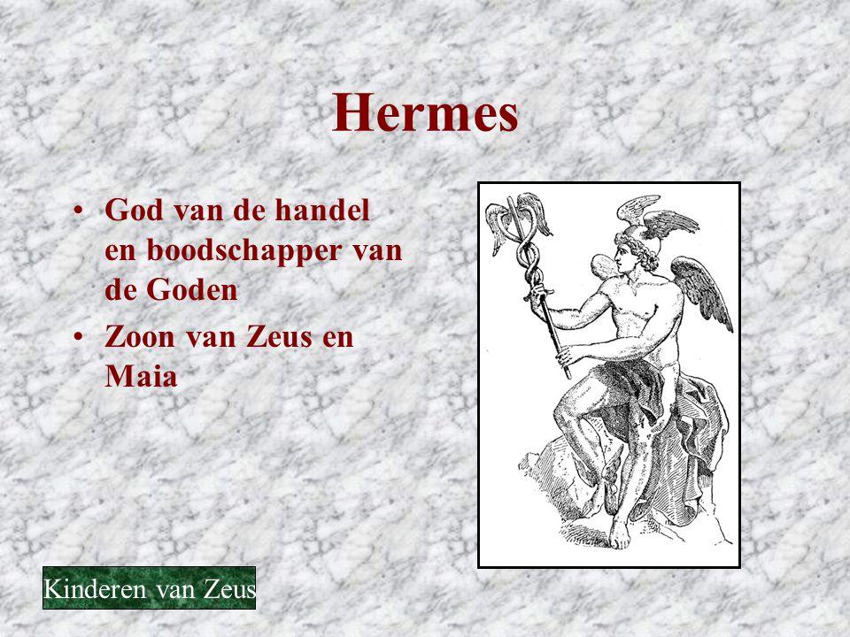 Hermes •God van de handel en boodschapper van de Goden •Zoon van Zeus en Maia Kinderen van Zeus
