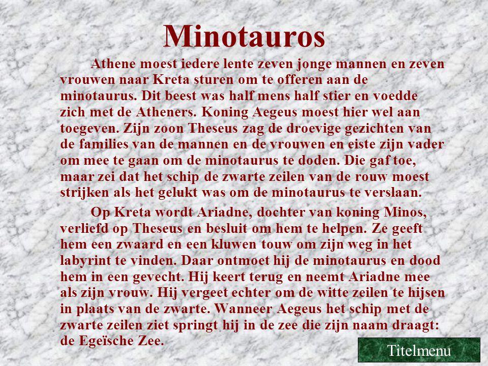 Minotauros Athene moest iedere lente zeven jonge mannen en zeven vrouwen naar Kreta sturen om te offeren aan de minotaurus. Dit beest was half mens ha