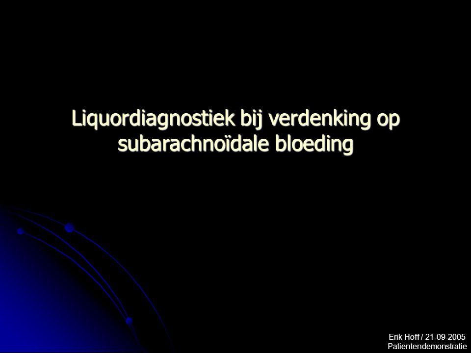 Erik Hoff / 21-09-2005 Patientendemonstratie Liquordiagnostiek bij verdenking op subarachnoïdale bloeding