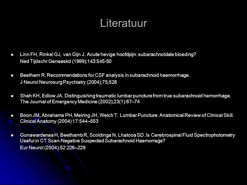 Literatuur   Linn FH, Rinkel GJ, van Gijn J. Acute hevige hoofdpijn: subarachnoïdale bloeding? Ned Tijdschr Geneeskd (1999);143:545-50   Beetham R