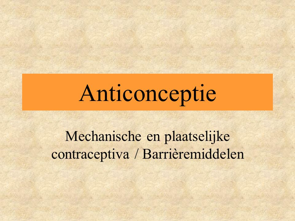 Anticonceptie Mechanische en plaatselijke contraceptiva / Barrièremiddelen