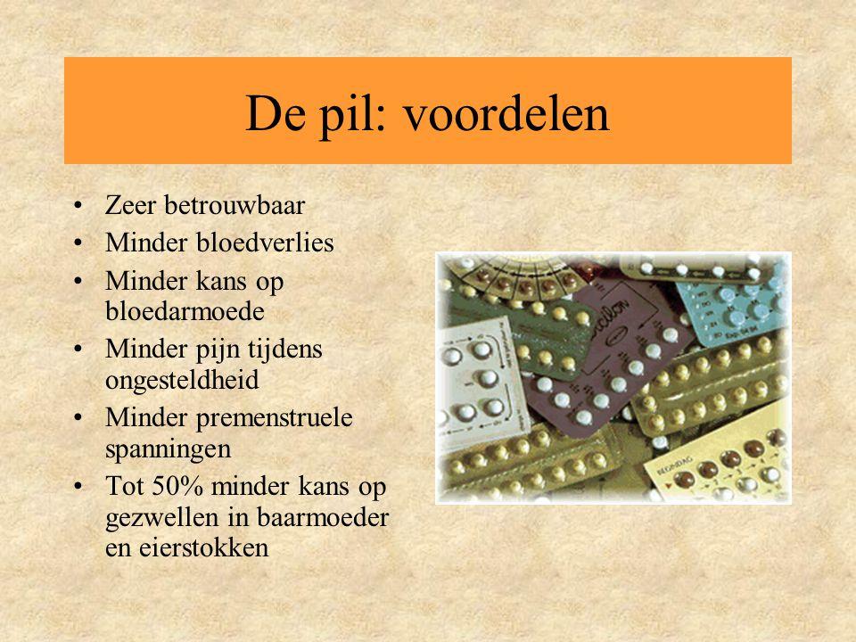 De pil: voordelen •Zeer betrouwbaar •Minder bloedverlies •Minder kans op bloedarmoede •Minder pijn tijdens ongesteldheid •Minder premenstruele spannin