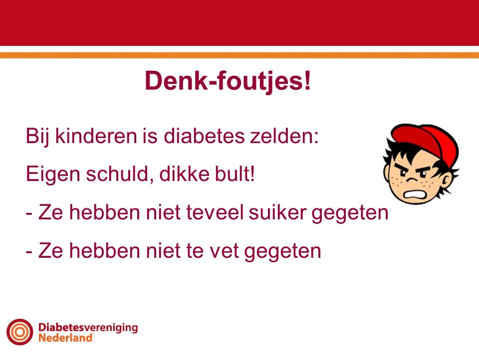 Denk-foutjes.Bij kinderen is diabetes zelden: Eigen schuld, dikke bult.