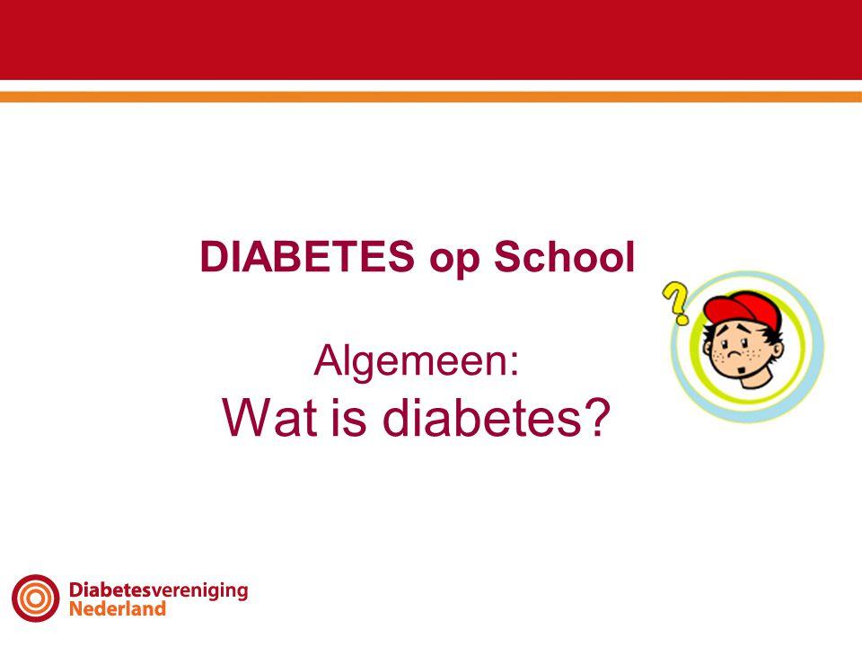 DIABETES op School Algemeen: Wat is diabetes?