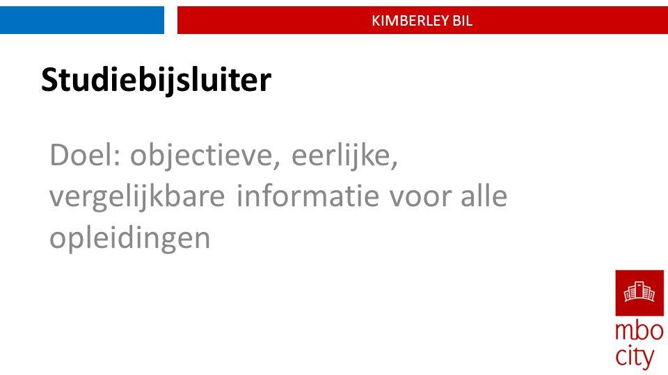 KIMBERLEY BIL Studiebijsluiter Doel: objectieve, eerlijke, vergelijkbare informatie voor alle opleidingen
