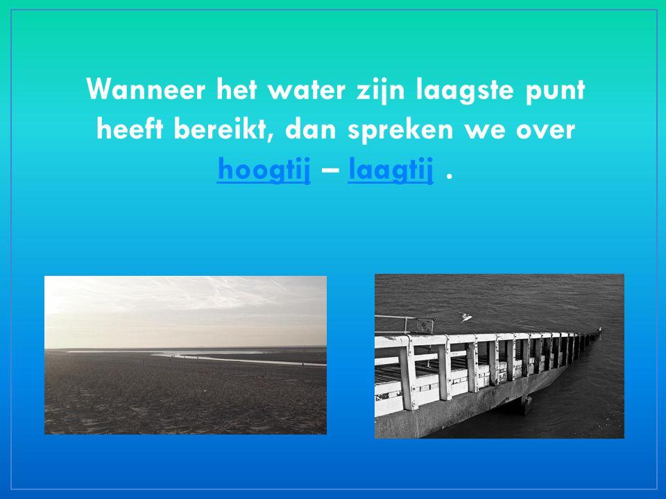 Wanneer het water zijn laagste punt heeft bereikt, dan spreken we over hoogtijhoogtij – laagtij.laagtij