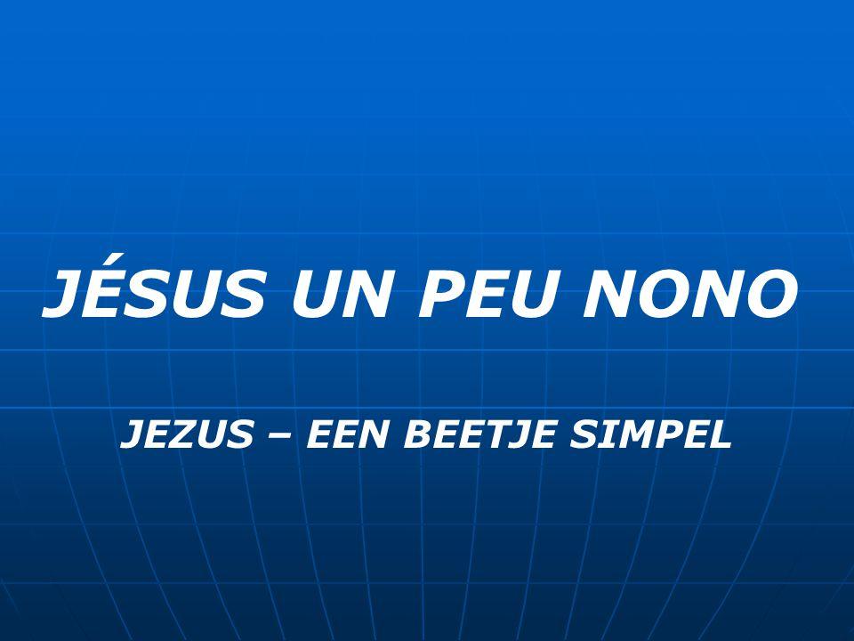 JÉSUS UN PEU NONO JEZUS – EEN BEETJE SIMPEL