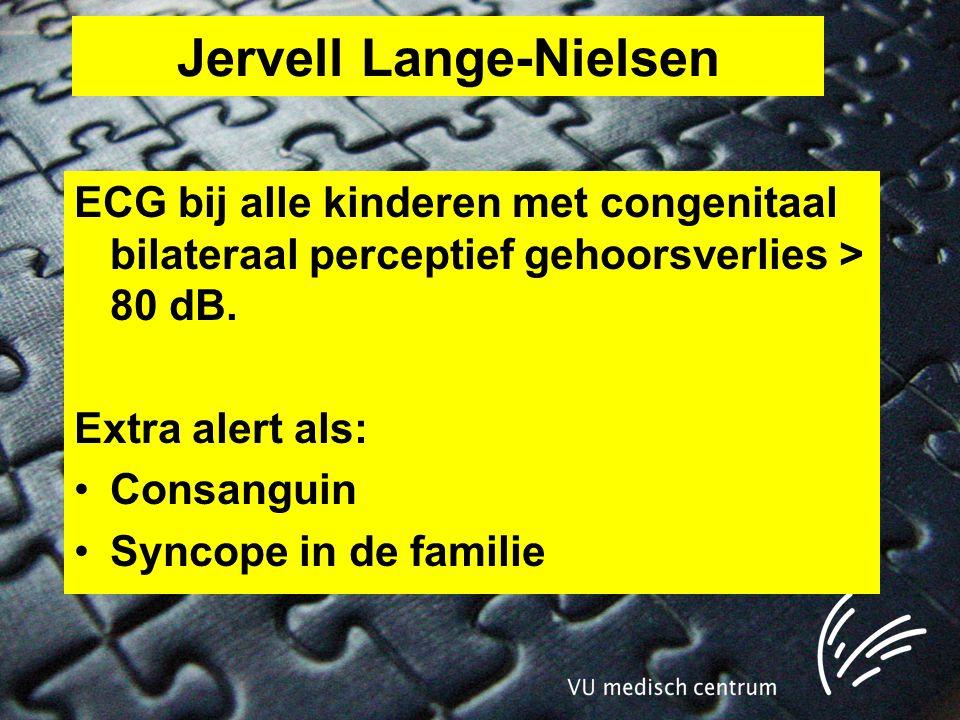Jervell Lange-Nielsen ECG bij alle kinderen met congenitaal bilateraal perceptief gehoorsverlies > 80 dB.