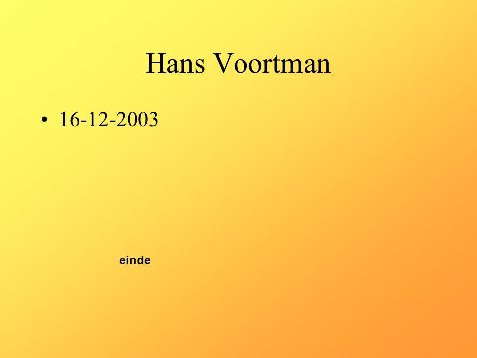Hans Voortman •16-12-2003 einde
