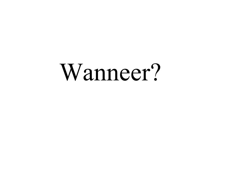 Wanneer?