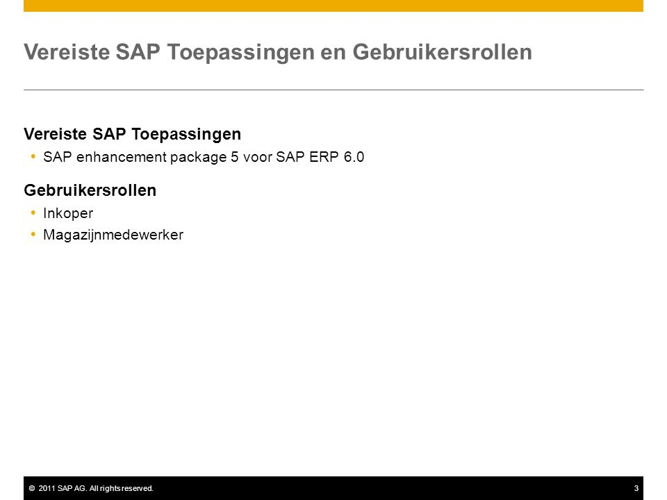 ©2011 SAP AG. All rights reserved.3 Vereiste SAP Toepassingen en Gebruikersrollen Vereiste SAP Toepassingen  SAP enhancement package 5 voor SAP ERP 6