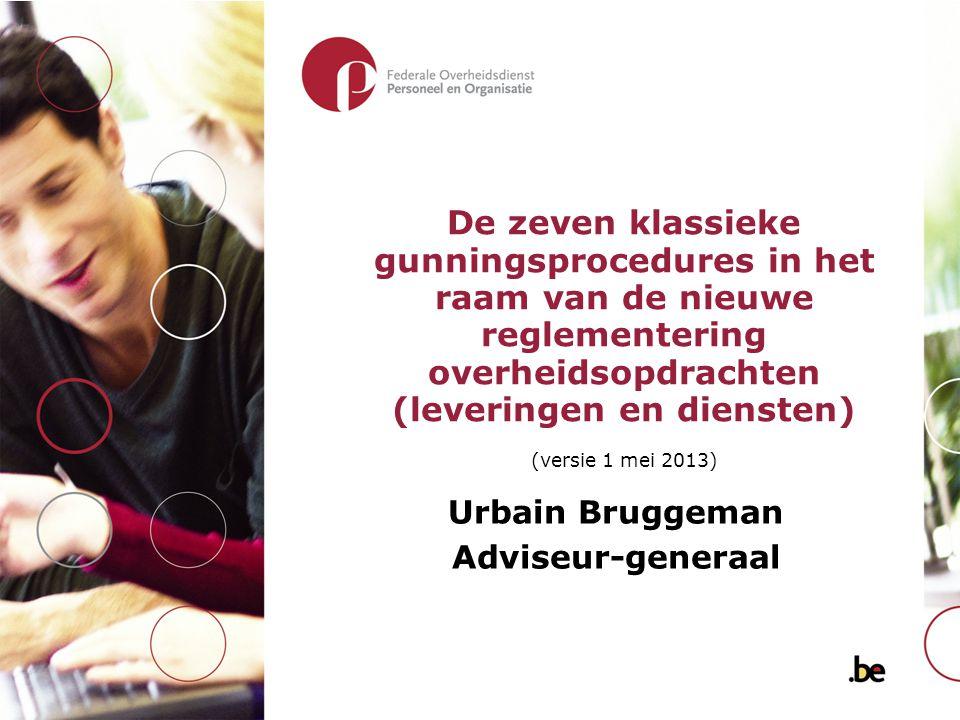Urbain Bruggeman Adviseur-generaal De zeven klassieke gunningsprocedures in het raam van de nieuwe reglementering overheidsopdrachten (leveringen en d