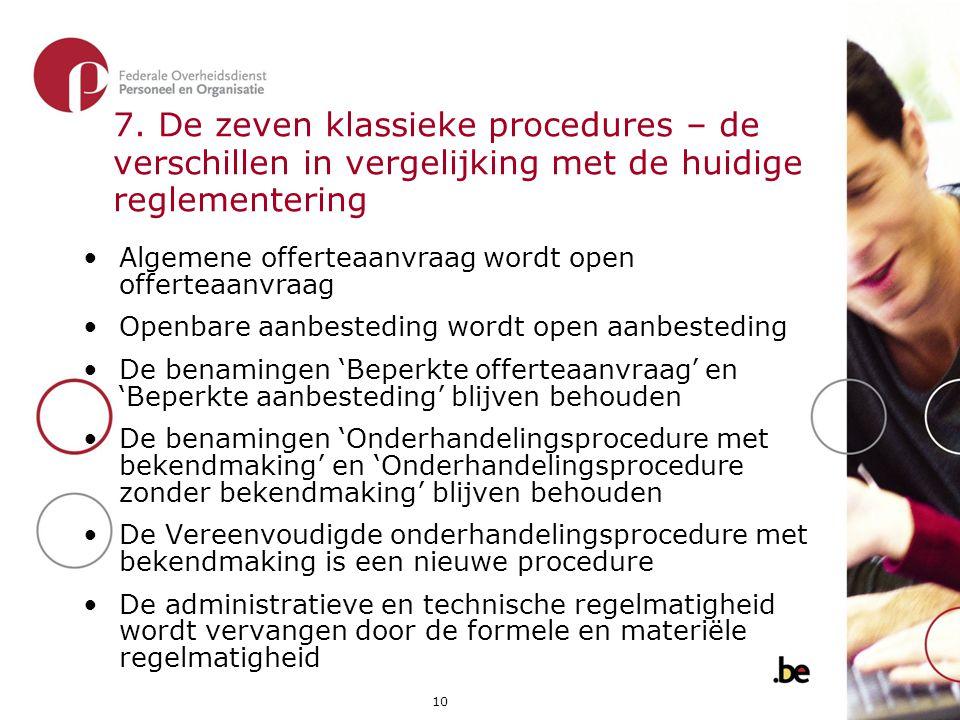 10 7. De zeven klassieke procedures – de verschillen in vergelijking met de huidige reglementering •Algemene offerteaanvraag wordt open offerteaanvraa