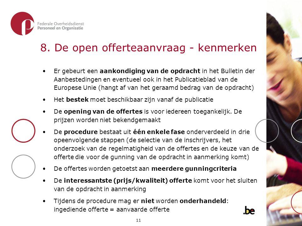 11 8. De open offerteaanvraag - kenmerken •Er gebeurt een aankondiging van de opdracht in het Bulletin der Aanbestedingen en eventueel ook in het Publ