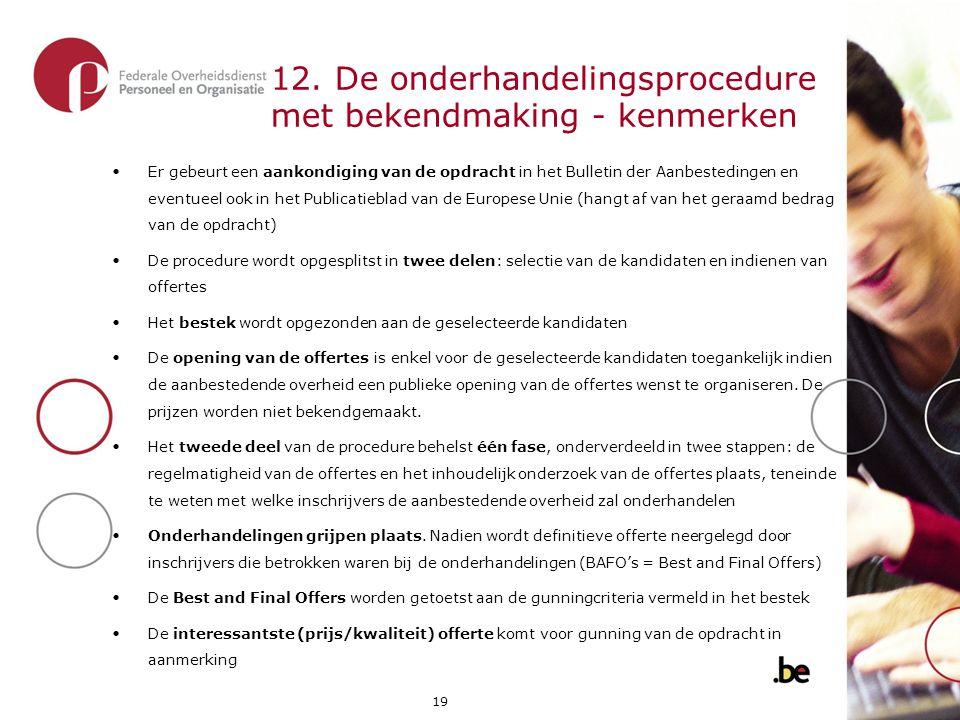 19 12. De onderhandelingsprocedure met bekendmaking - kenmerken •Er gebeurt een aankondiging van de opdracht in het Bulletin der Aanbestedingen en eve