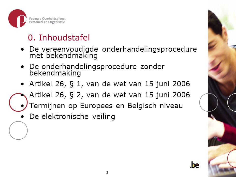 3 0. Inhoudstafel •De vereenvoudigde onderhandelingsprocedure met bekendmaking •De onderhandelingsprocedure zonder bekendmaking •Artikel 26, § 1, van