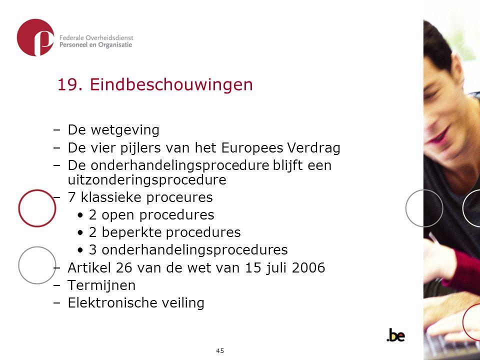 45 19. Eindbeschouwingen –De wetgeving –De vier pijlers van het Europees Verdrag –De onderhandelingsprocedure blijft een uitzonderingsprocedure –7 kla