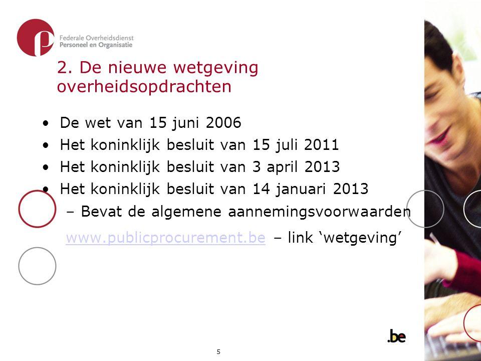 5 2. De nieuwe wetgeving overheidsopdrachten •De wet van 15 juni 2006 •Het koninklijk besluit van 15 juli 2011 •Het koninklijk besluit van 3 april 201