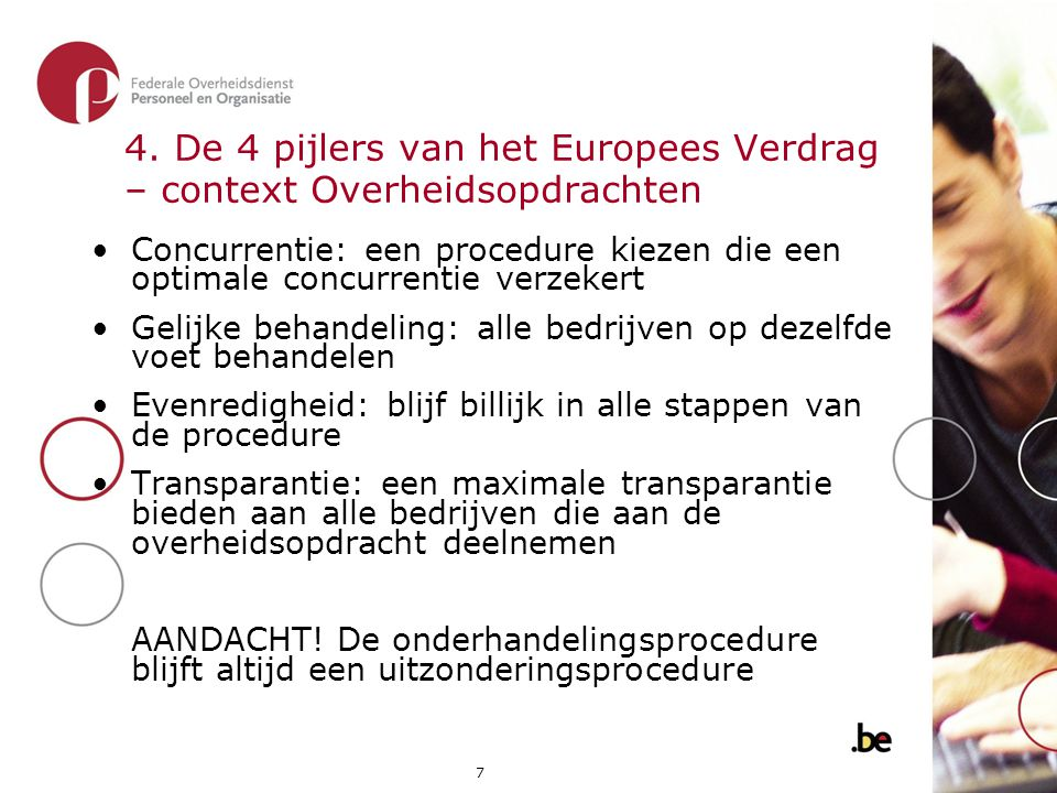 7 4. De 4 pijlers van het Europees Verdrag – context Overheidsopdrachten •Concurrentie: een procedure kiezen die een optimale concurrentie verzekert •