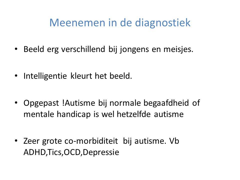 Meenemen in de diagnostiek • Beeld erg verschillend bij jongens en meisjes. • Intelligentie kleurt het beeld. • Opgepast !Autisme bij normale begaafdh