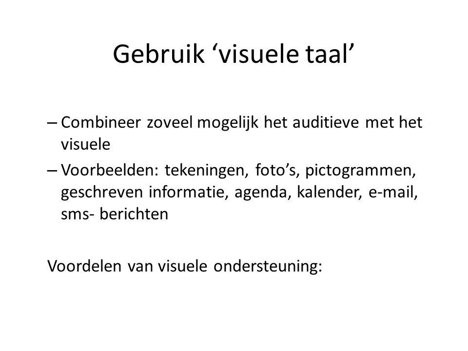 Gebruik 'visuele taal' – Combineer zoveel mogelijk het auditieve met het visuele – Voorbeelden: tekeningen, foto's, pictogrammen, geschreven informati