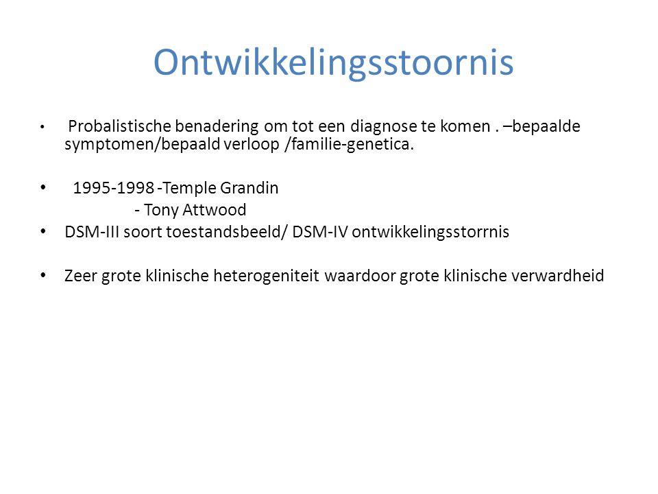 Ontwikkelingsstoornis • Probalistische benadering om tot een diagnose te komen. –bepaalde symptomen/bepaald verloop /familie-genetica. • 1995-1998 -Te