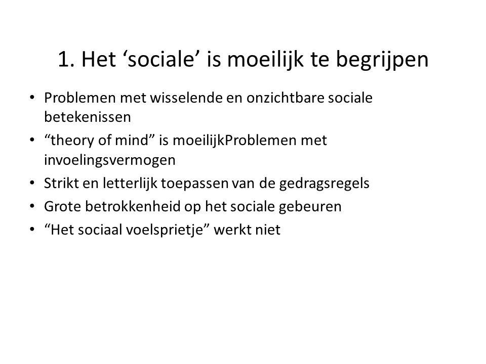"""1. Het 'sociale' is moeilijk te begrijpen • Problemen met wisselende en onzichtbare sociale betekenissen • """"theory of mind"""" is moeilijkProblemen met i"""
