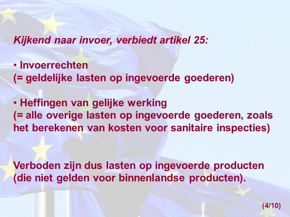 Kijkend naar invoer, verbiedt artikel 25: • Invoerrechten (= geldelijke lasten op ingevoerde goederen) • Heffingen van gelijke werking (= alle overige