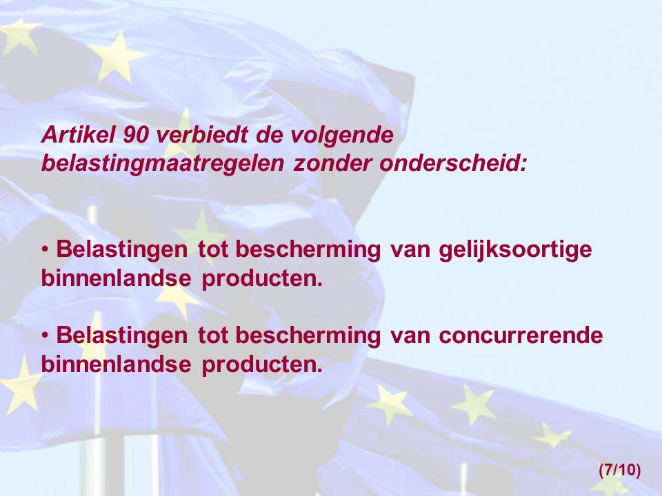 Artikel 90 verbiedt de volgende belastingmaatregelen zonder onderscheid: • Belastingen tot bescherming van gelijksoortige binnenlandse producten. • Be