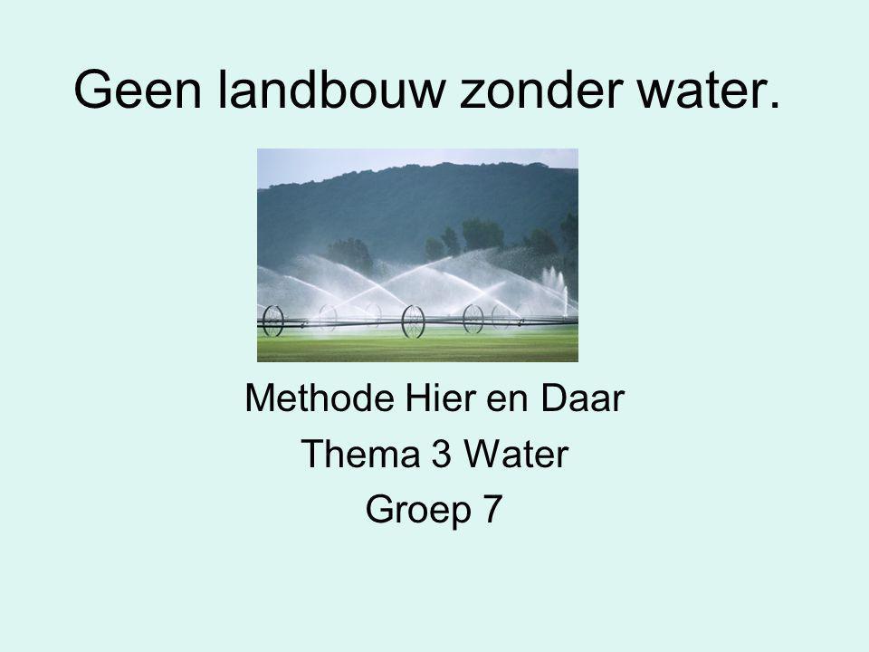 Geen landbouw zonder water. Methode Hier en Daar Thema 3 Water Groep 7