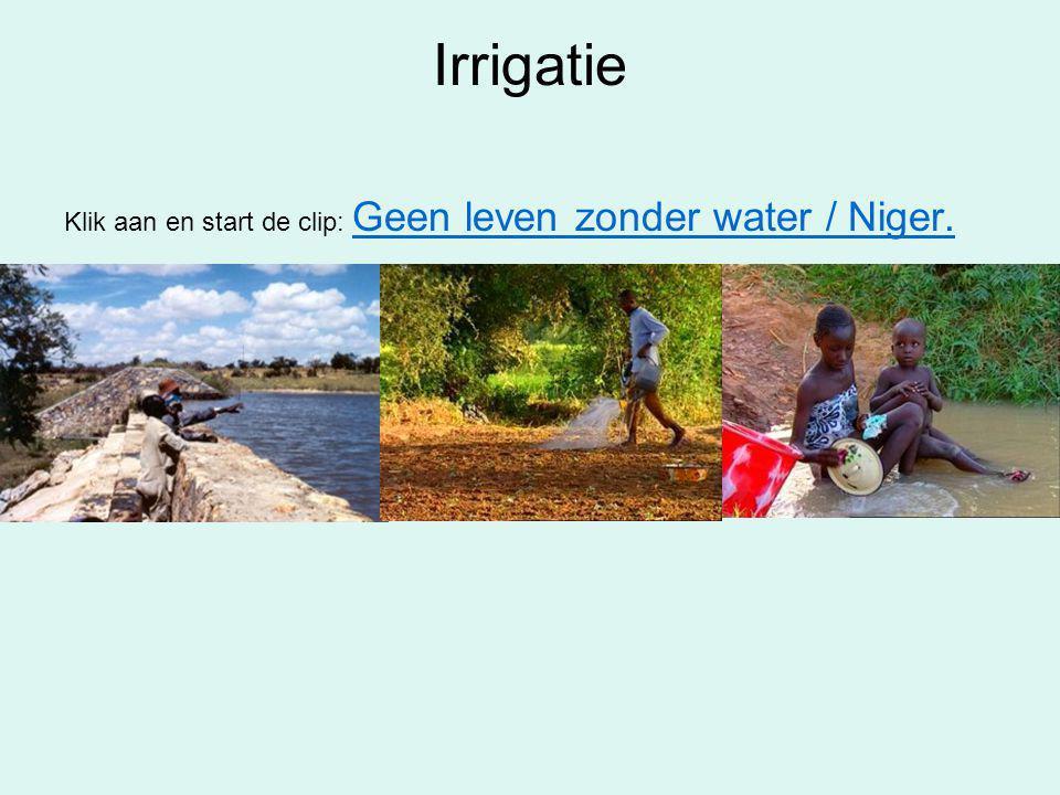Irrigatie Klik aan en start de clip: Geen leven zonder water / Niger. Geen leven zonder water / Niger.