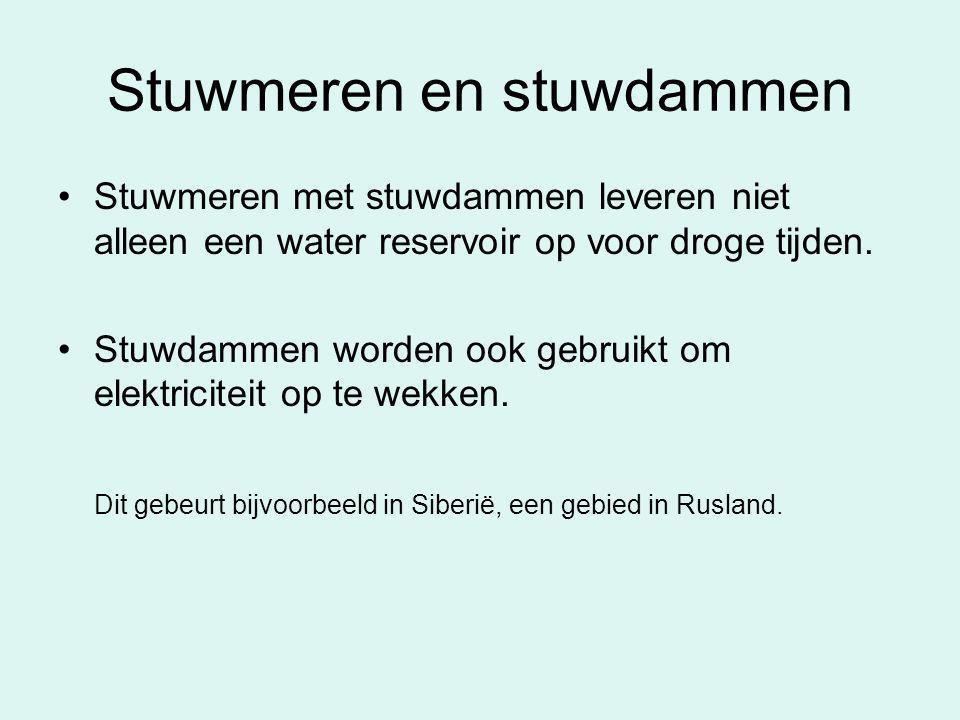 Stuwmeren en stuwdammen •Stuwmeren met stuwdammen leveren niet alleen een water reservoir op voor droge tijden. •Stuwdammen worden ook gebruikt om ele