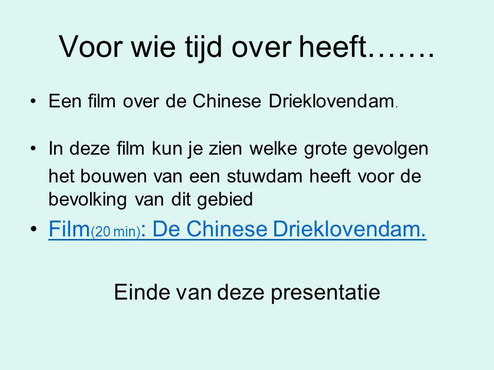Voor wie tijd over heeft……. •Een film over de Chinese Drieklovendam. •In deze film kun je zien welke grote gevolgen het bouwen van een stuwdam heeft v