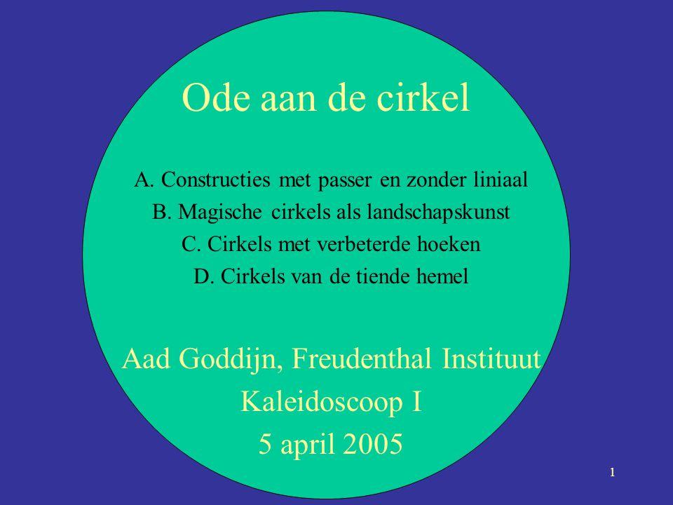 1 Ode aan de cirkel A. Constructies met passer en zonder liniaal B. Magische cirkels als landschapskunst C. Cirkels met verbeterde hoeken D. Cirkels v