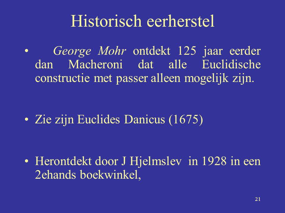 21 Historisch eerherstel •George Mohr ontdekt 125 jaar eerder dan Macheroni dat alle Euclidische constructie met passer alleen mogelijk zijn. •Zie zij