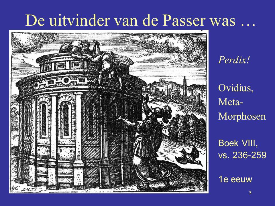 3 De uitvinder van de Passer was … Perdix! Ovidius, Meta- Morphosen Boek VIII, vs. 236-259 1e eeuw