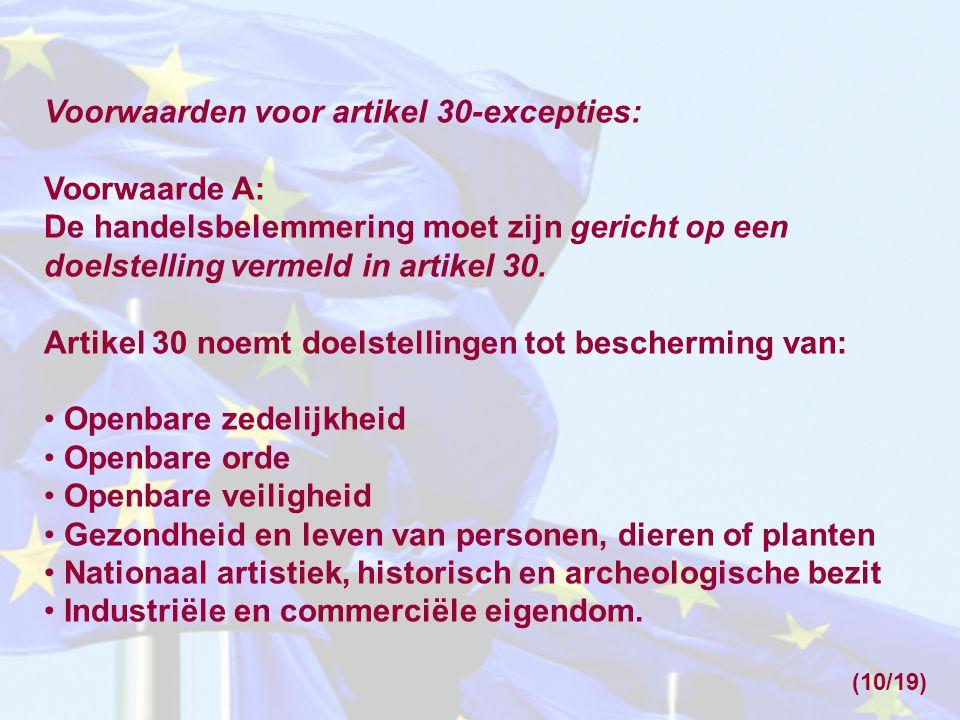Voorwaarden voor artikel 30-excepties: Voorwaarde A: De handelsbelemmering moet zijn gericht op een doelstelling vermeld in artikel 30. Artikel 30 noe