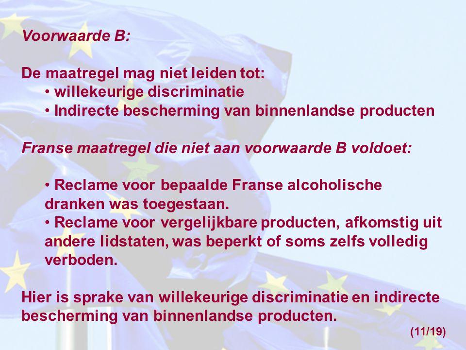 Voorwaarde B: De maatregel mag niet leiden tot: • willekeurige discriminatie • Indirecte bescherming van binnenlandse producten Franse maatregel die n