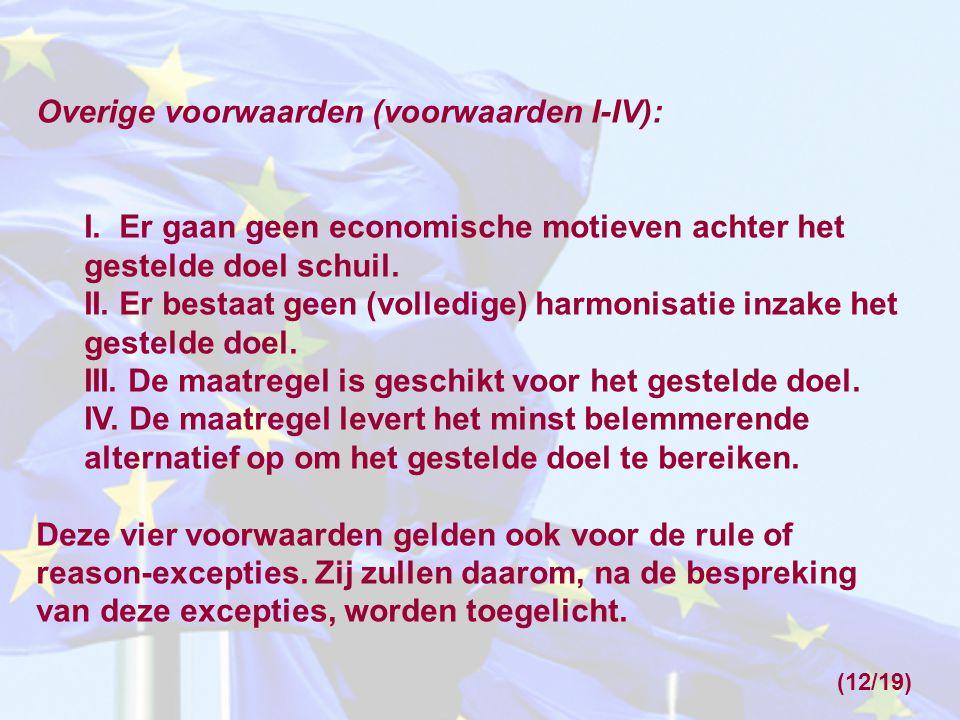 Overige voorwaarden (voorwaarden I-IV): I. Er gaan geen economische motieven achter het gestelde doel schuil. II. Er bestaat geen (volledige) harmonis