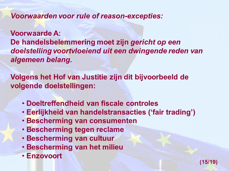 Voorwaarden voor rule of reason-excepties: Voorwaarde A: De handelsbelemmering moet zijn gericht op een doelstelling voortvloeiend uit een dwingende r