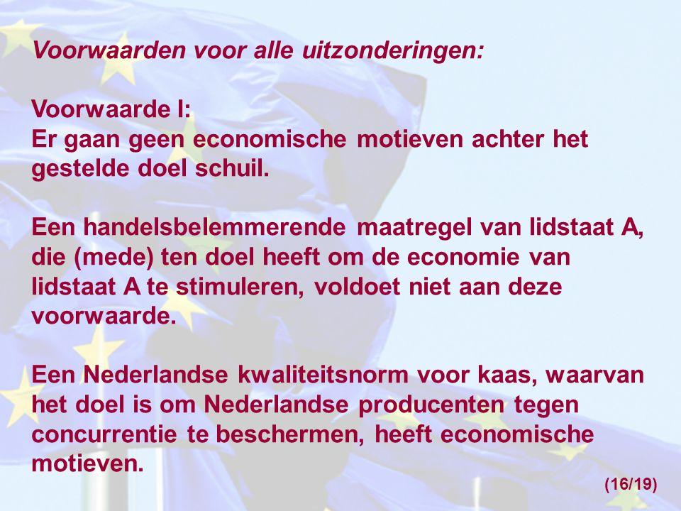 Voorwaarden voor alle uitzonderingen: Voorwaarde I: Er gaan geen economische motieven achter het gestelde doel schuil. Een handelsbelemmerende maatreg