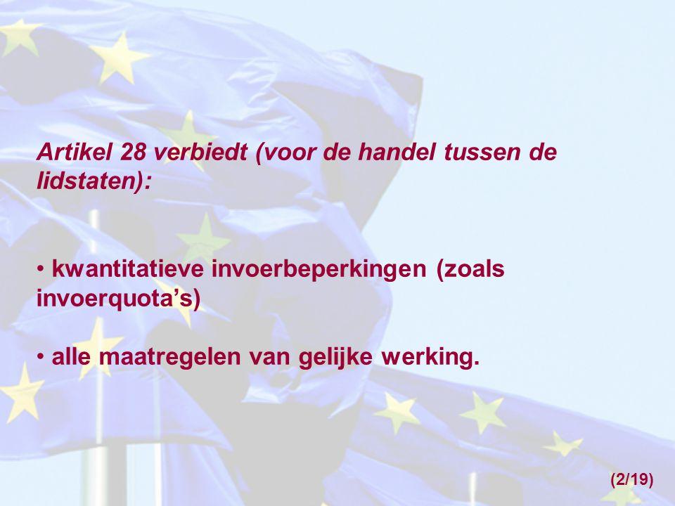(2/19) Artikel 28 verbiedt (voor de handel tussen de lidstaten): • kwantitatieve invoerbeperkingen (zoals invoerquota's) • alle maatregelen van gelijk