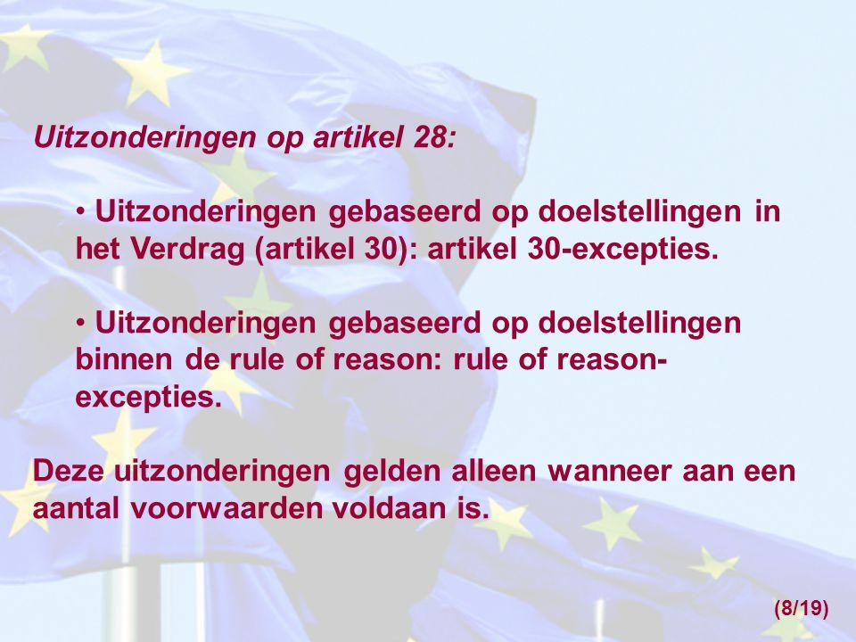 Uitzonderingen op artikel 28: • Uitzonderingen gebaseerd op doelstellingen in het Verdrag (artikel 30): artikel 30-excepties. • Uitzonderingen gebasee