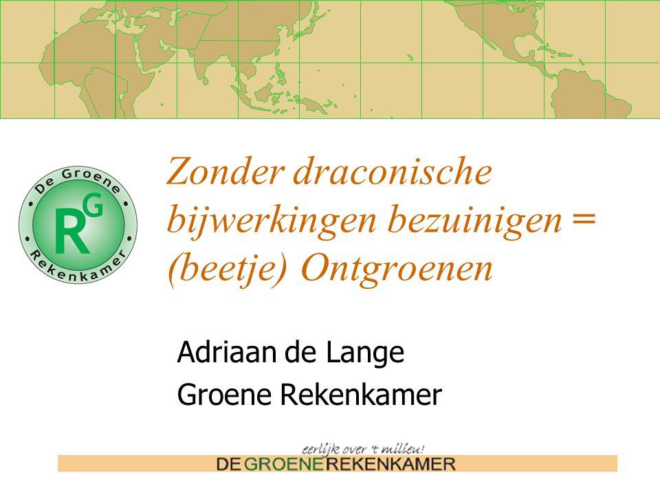 Zonder draconische bijwerkingen bezuinigen = (beetje) Ontgroenen Adriaan de Lange Groene Rekenkamer