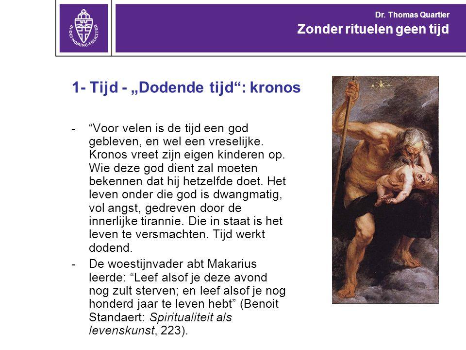 """1- Tijd - """"Dodende tijd"""": kronos -""""Voor velen is de tijd een god gebleven, en wel een vreselijke. Kronos vreet zijn eigen kinderen op. Wie deze god di"""
